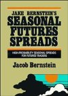 Jake Bernstein's Seasonal Futures Spreads: High-Probability Seasonal Spreads for Futures Traders