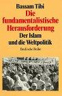 Die fundamentalistische Herausforderung: Der Islam und die Weltpolitik (Beck'sche Reihe) (German Edition) (3406340768) by Tibi, Bassam