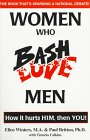 img - for Women Who Bash/Love Men: How It Hurts Him, Then You! book / textbook / text book