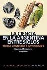 img - for La Ciencia en la Argentina Entre Siglos: Textos, Contextos E Instituciones (Cuadernos Argentinos) (Spanish Edition) book / textbook / text book