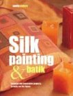 Silk Painting & Batik: Inspired and D...