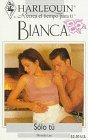Harlequin Bianca: novelas con corazón, aventura, intriga y pasión ( solo tú) (0373334532) by Lee