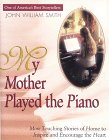 My Mother Played the Piano: More Touching Stories of Home to Inspire and Encourage the Heart