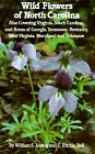 Wild Flowers of North Carolina: Also covering Virginia, South Carolina, and areas of Georgia, Tennessee, Kentucky, West Virginia, Maryland, and Delaware
