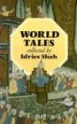 World Tales: The Extraordinary Coincidence of Stories Told in All Times, in All Places (0863040365) by Idries Shah
