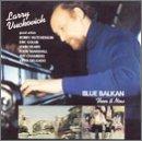 echange, troc Larry Vuckovich - Blue Balkan: Then & Now