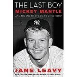 [2010 HARDBACK] Jane Leavy (Author) (Author)The Last Boy: Mickey Mantle and the End of Americas Childhood [2010 Hardcover] Jane Leavy (Author) (Author) The Last Boy: Mickey Mantle and the End of Americas Childhood
