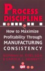 img - for Process Discipline: How to Maximize Profitability and Quality Through Manufacturing Consistency (Productivity's Shopfloor) book / textbook / text book