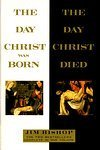 img - for The Day Christ was Born/The Day Christ Died (2 Books-in-One Edition) book / textbook / text book