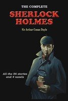 The Complete Sherlock Holmes: All the 56 Stories and 4 Novels