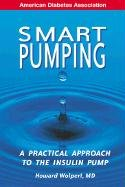 Smart Pumping : A Practical Approach to Mastering the Insulin Pump