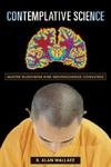 Contemplative Science. Where Buddhism and Neuroscience Converge.