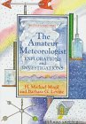img - for The Amateur Meteorologist: Explorations and Investigations (Amateur Science) by H. Michael Mogil (1993-10-01) book / textbook / text book