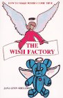 The Wish Factory: How to Make Wishes Come True