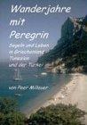 Wanderjahre mit Peregrin: Segeln und Leben in Griechenland, Tunesien und der Türkei