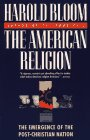 The American Religion : The Emergence of the Post-Christian Nation (0671867377) by Bloom, Harold