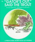 Gator's Out, Said the Trout (A Predictable Word Book)