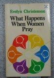 What happens when women pray (An input book), Christenson,Evelyn