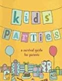 Kids' Parties: A Survival Guide for Parents (Party Planning)