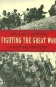 Fighting the Great War: A Global History (Polity Short...