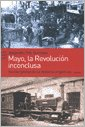 img - for Mayo, La Revolucion Inconclusa: Reinterpretando La Historia Argentina (Spanish Edition) book / textbook / text book