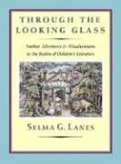 Through the Looking Glass: Further Adventures & Misadventures in the Realm of Children's Literature, Selma G. Lanes