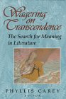 Wagering on Transcendence: The Search for Meaning in Literature, PHYLLIS CAREY