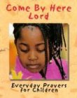 img - for Come by Here Lord: Everyday Prayers for Children book / textbook / text book