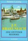 Helmut Lassnig: J. F. Braeunlich: Eine Stettiner Reederei
