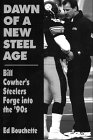 Dawn of a New Steel Age: Bill Cowher's Steelers Forge into the '90s, Ed Bouchette