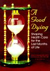 img - for A Good Dying: Shaping Health Care for the Last Months of Life book / textbook / text book
