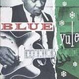 Blue Yule: Christmas Blues and R&B Classics