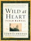 Wild at Heart Field Manual: A Personal Guide to Discover the Secret of Your Masculine Soul (0785265740) by John Eldredge
