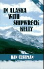 In Alaska With Shipwreck Kelly: Five Star Westerns (Five Star First Edition Western Series) (0786205342) by Cushman, Dan