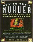 How to Try a Murder: The Handbook for Armchair Lawyers (0028612914) by Kurland, Michael