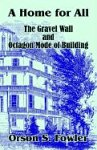 img - for Home for All The Gravel Wall and Octagon Mode of Building, A book / textbook / text book
