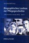 Biographisches Lexikon zur Pflegegeschichte. Who was who in nursing history: Biographisches Lexikon zur Pflegegeschichte, Bd.2