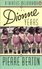 The Dionne Years : A Thirties Melodrama (0140139524) by Berton, Pierre