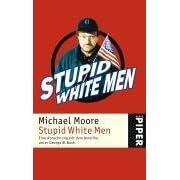 Stupid White Men: Eine Abrechnung mit dem Amerika unter George W. Bush