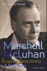 Marshall McLuhan: Escape Into Underst...
