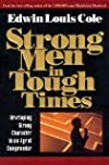 Strong Men in Tough Times: Developing Strong Character in an Age of Compromise [1994 Paperback] Edwin Louis Cole (Author)Strong Men in Tough Times: Developing Strong Character in an Age of Compromise [1994 Paperback] Edwin Louis Cole (Author)