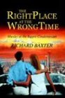 The Right Place at the Wrong Time: Murder at the Yuppie Condominium (0595328261) by Richard Baxter