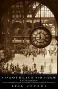 Conquering Gotham: A Gilded Age Epic: The Construction of Penn Station and ItsTunnels, Jill Jonnes
