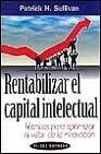 Rentabilizar el capital intelectual / Profiting from Intellectual Capital: Tecnicas Para Optimizar El Valor De LA Innovacion / Extracting value from innovation (Paidos Empresa) (Spanish Edition)