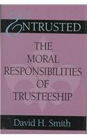 Entrusted: The Moral Responsibilities of Trusteeship...