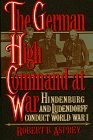 German High Command at War: Hindenburg and Ludendorff Conduct World War I (0688128424) by Asprey, Robert B.