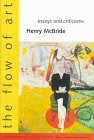 img - for The Flow of Art: Essays and Criticisms (Henry McBride Series in Modernism and Modernity) book / textbook / text book