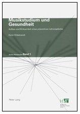 Musikstudium und Gesundheit: Aufbau und Wirksamkeit eines präventiven Lehrangebotes (Zurcher Musikstudien)