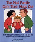 The Mad Family Gets Their Mads Out: Fifty Things Your Family Can Say and Do to Express Anger Constructively