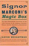 Signor Marconi's Magic Box: The Most Remarkable Invention Of The 19th Century & The Amateur Inventor Whose Genius Sp
